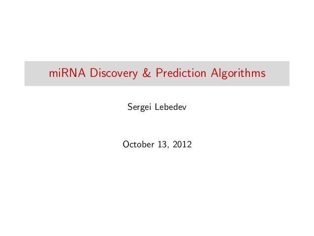 miRNA Discovery & Prediction Algorithms Sergei Lebedev October 13, 2012