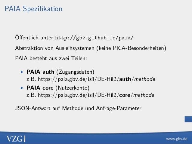 PAIA Spezifikation Öffentlich unter http://gbv.github.io/paia/ Abstraktion von Ausleihsystemen (keine PICA-Besonderheiten) P...