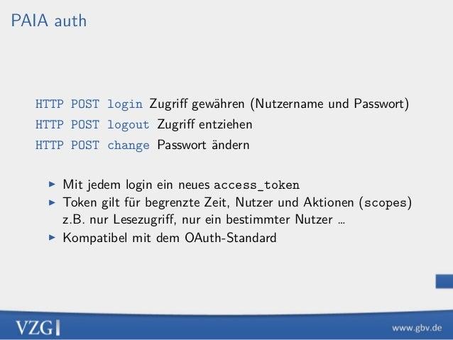PAIA auth HTTP POST login Zugriff gewähren (Nutzername und Passwort) HTTP POST logout Zugriff entziehen HTTP POST change Pas...