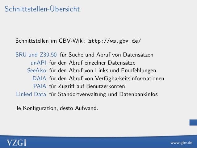 Schnittstellen-Übersicht Schnittstellen im GBV-Wiki: http://ws.gbv.de/ SRU und Z39.50 für Suche und Abruf von Datensätzen ...