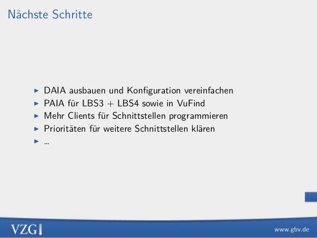 Nächste Schritte ▶ DAIA ausbauen und Konfiguration vereinfachen ▶ PAIA für LBS3 + LBS4 sowie in VuFind ▶ Mehr Clients für S...