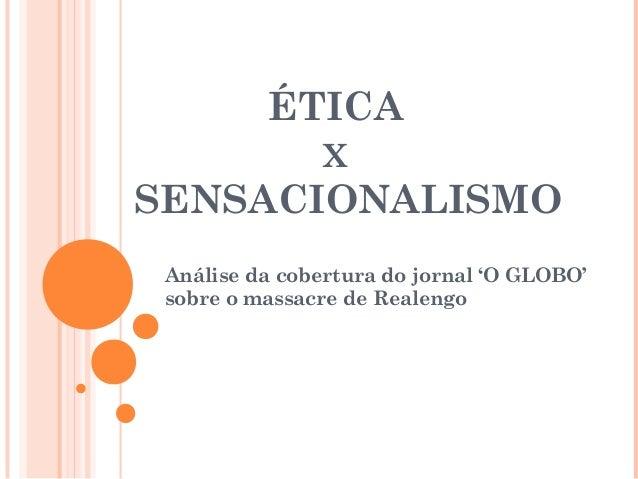 ÉTICA X SENSACIONALISMO Análise da cobertura do jornal 'O GLOBO' sobre o massacre de Realengo