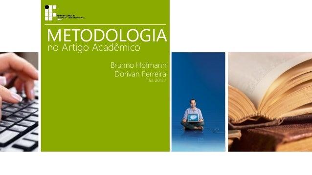 METODOLOGIA no Artigo Acadêmico Brunno Hofmann Dorivan Ferreira T.S.I. 2013.1
