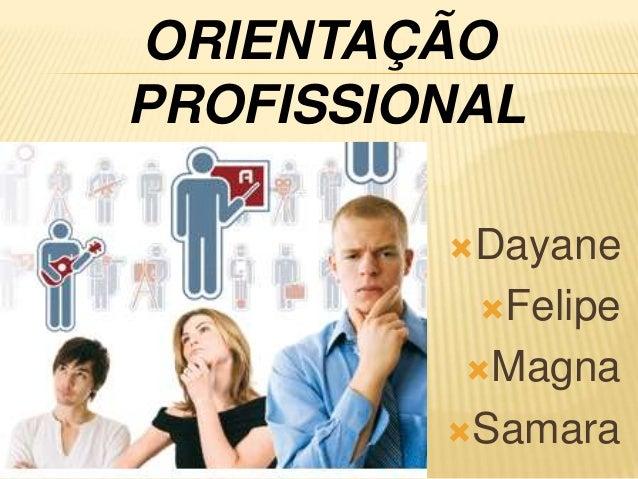 ORIENTAÇÃO PROFISSIONAL Dayane Felipe Magna Samara
