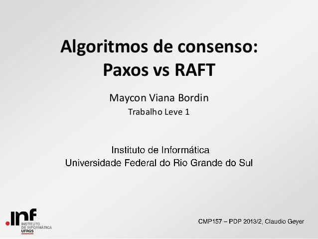 Algoritmos de consenso: Paxos vs RAFT Maycon Viana Bordin Trabalho Leve 1