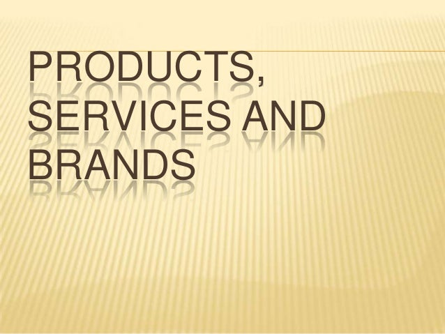 PRODUCTS, SERVICES AND BRANDS