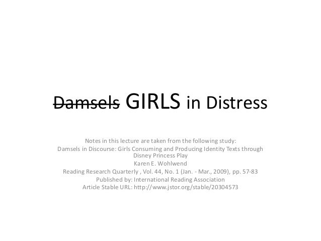 Damsels GIRLS in Distress Notes in this lecture are taken from the following study: Damsels in Discourse: Girls Consuming ...
