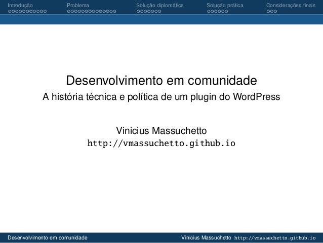 Introducao ¸˜  Problema  ´ Solucao diplomatica ¸˜  ´ Solucao pratica ¸˜  Consideracoes finais ¸˜  Desenvolvimento em comuni...
