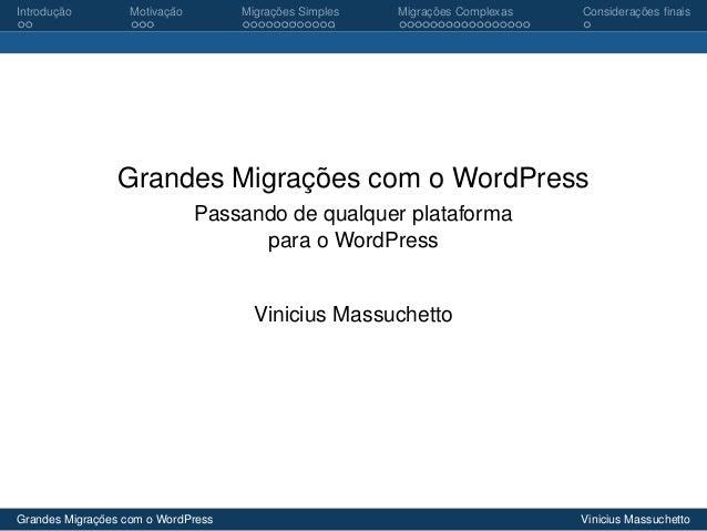 Introducao ¸˜  Motivacao ¸˜  Migracoes Simples ¸˜  Migracoes Complexas ¸˜  Consideracoes finais ¸˜  Grandes Migracoes com o...
