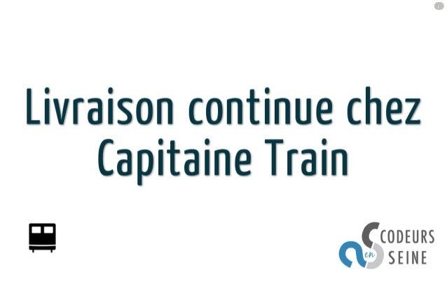 Livraison continue chez Capitaine Train - Codeurs en Seine 2013