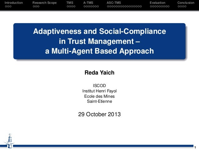 Introduction  Research Scope  TMS  A-TMS  ASC-TMS  Evaluation  Conclusion  Adaptiveness and Social-Compliance in Trust Man...