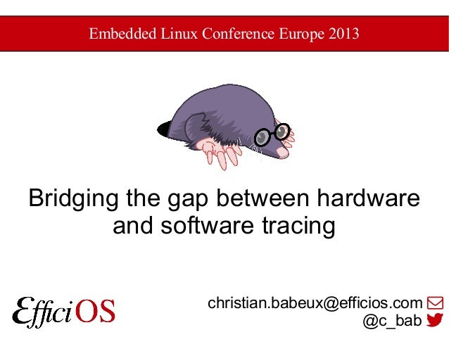Embedded Linux Conference Europe 2013  Bridging the gap between hardware and software tracing christian.babeux@efficios.co...