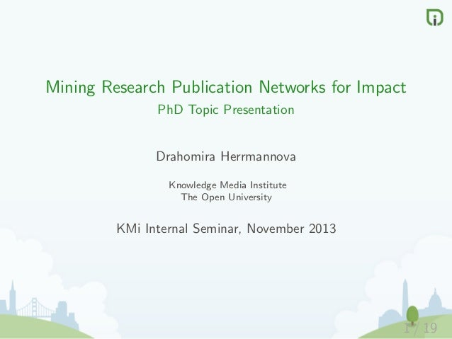 Mining Research Publication Networks for Impact PhD Topic Presentation  Drahomira Herrmannova Knowledge Media Institute Th...