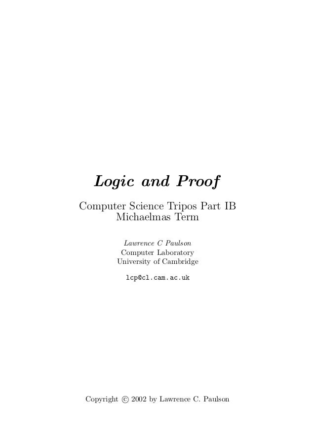 Logic and Proof Computer Science Tripos Part IB Michaelmas Term Lawrence C Paulson Computer Laboratory University of Cambr...