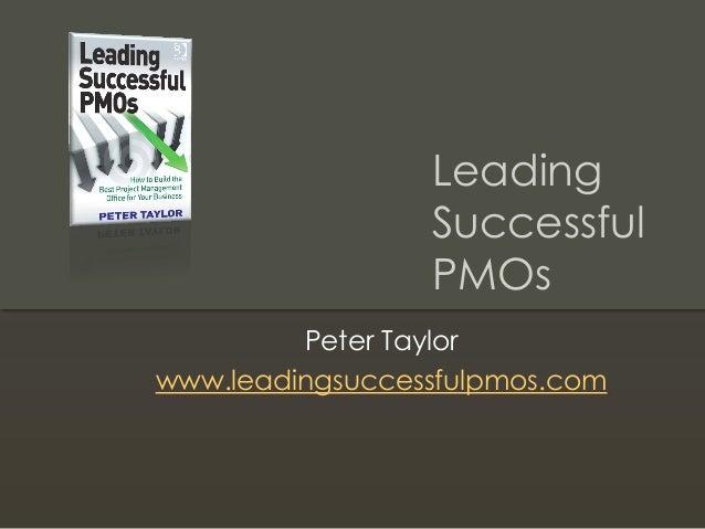 Leading Successful PMOs Peter Taylor www.leadingsuccessfulpmos.com