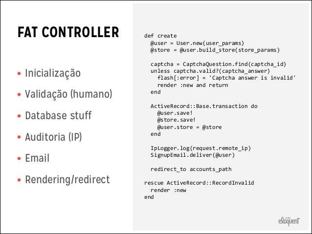 SLIM MODEL • Validação • Relacionamentos  class  User  <  ActiveRecord::Base       has_one  :store     ...