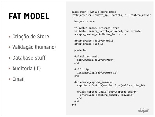 CODE SMELLS •      class  User  <  ActiveRecord::Base         attr_accessor  :remote_ip,  :captcha_i...