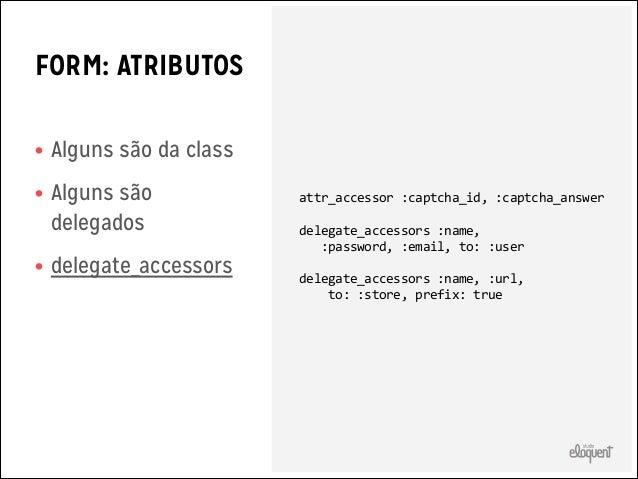 FORM: VALIDAÇÃO  • Fácil de compor em  outros FormObjects  • Não modifica a lógica do Form Object  • Pode ser testada em i...