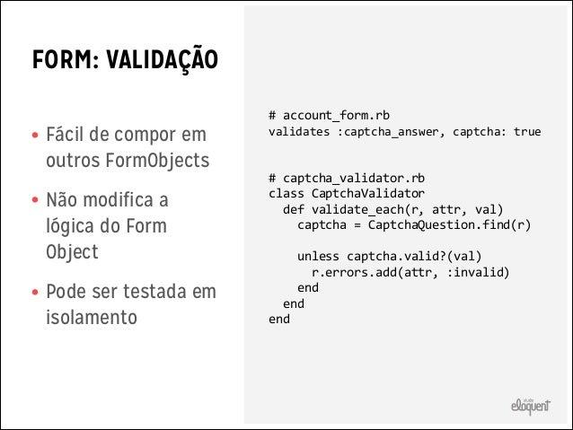 FORM: CALLBACKS  • Dispara callbacks • Callbacks  implementados em classe a parte  • Reutilizáveis • Pode ser testado em i...