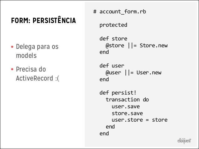 SLIM CONTROLLER  • Inicialização • Rendering/redirect      def  create           @form  =  AccountForm...