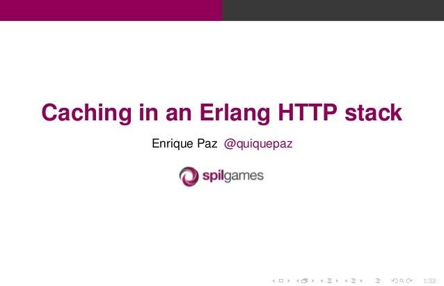 Caching in an Erlang HTTP stack Enrique Paz @quiquepaz  1/33