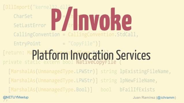 Platform Invocation Services P/Invoke Juan Ramírez (@ichramm)@NETUYMeetup