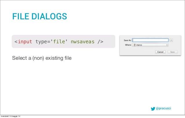 @pracucci Select a (non) existing file FILE DIALOGS <input type='file' nwsaveas /> mercoledì 14 maggio 14