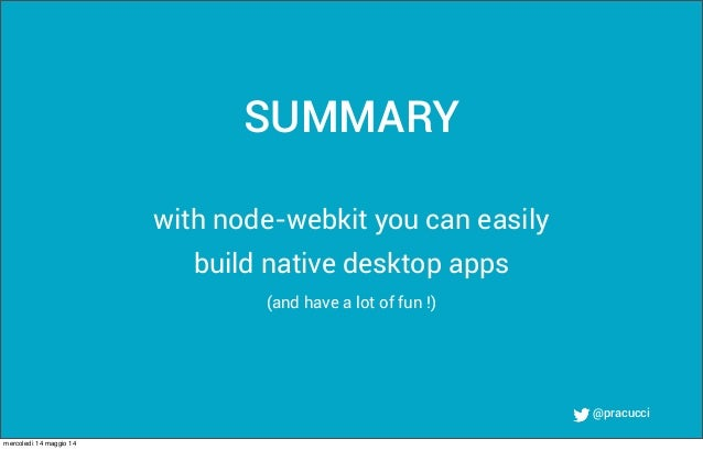 @pracucci with node-webkit you can easily build native desktop apps (and have a lot of fun !) SUMMARY mercoledì 14 maggio ...