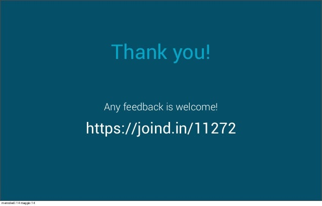 Thank you! https://joind.in/11272 Any feedback is welcome! mercoledì 14 maggio 14