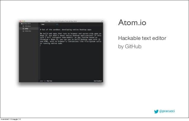 @pracucci Hackable text editor by GitHub Atom.io mercoledì 14 maggio 14