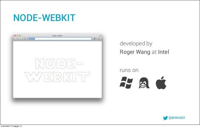 @pracucci NODE-WEBKIT runs on developed by Roger Wang at Intel mercoledì 14 maggio 14