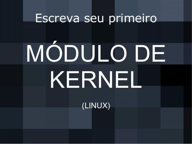 Escreva seu primeiro MÓDULO DE KERNEL (LINUX)
