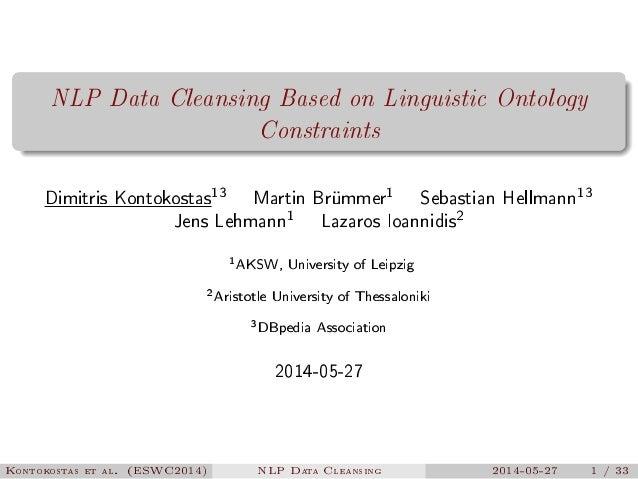 NLP Data Cleansing Based on Linguistic Ontology Constraints Dimitris Kontokostas13 Martin Brümmer1 Sebastian Hellmann13 Je...