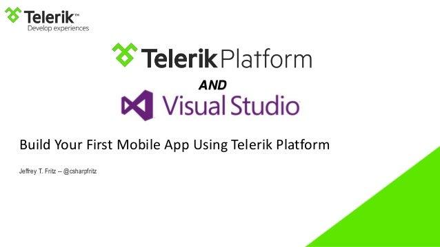 Build Your First Mobile App Using Telerik Platform Jeffrey T. Fritz -- @csharpfritz AND