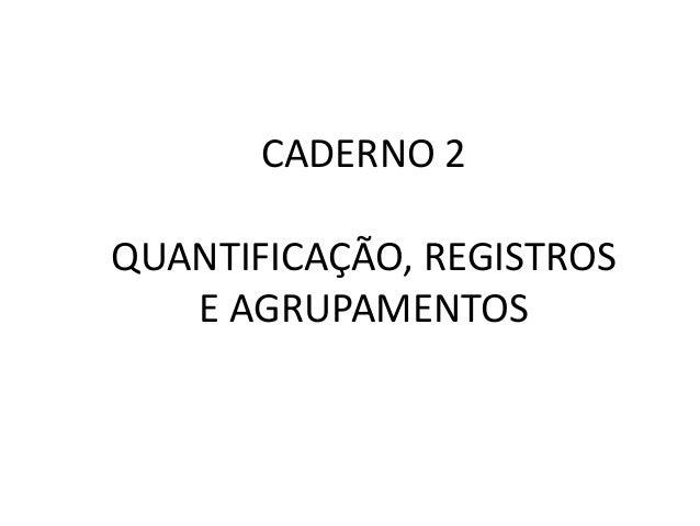 CADERNO 2 QUANTIFICAÇÃO, REGISTROS E AGRUPAMENTOS