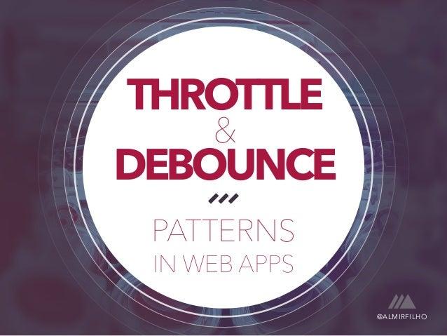 THROTTLE & DEBOUNCE  PATTERNS  IN WEB APPS  @ALMIRFILHO