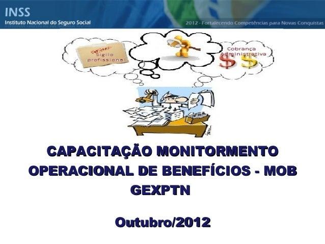CCAAPPAACCIITTAAÇÇÃÃOO MMOONNIITTOORRMMEENNTTOO  OOPPEERRAACCIIOONNAALL DDEE BBEENNEEFFÍÍCCIIOOSS -- MMOOBB  GGEEXXPPTTNN ...