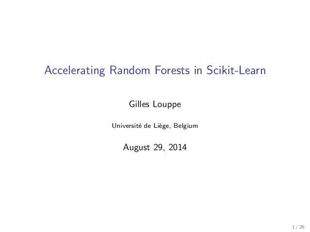 Accelerating Random Forests in Scikit-Learn  Gilles Louppe  Universite de Liege, Belgium  August 29, 2014  1 / 26