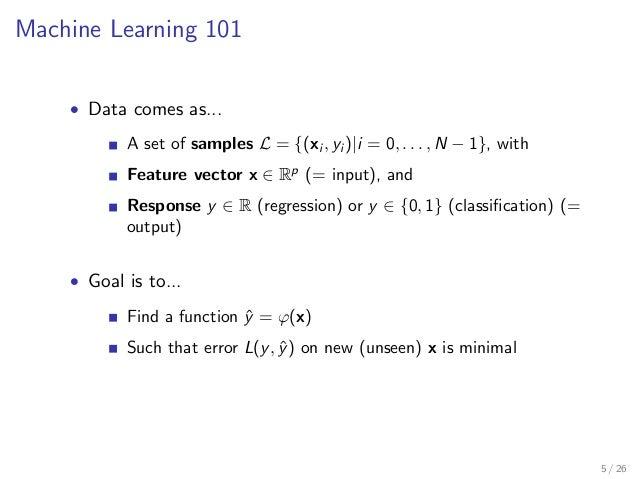 Machine Learning 101   Data comes as...  A set of samples L = f(xi ; yi )ji = 0; : : : ;N