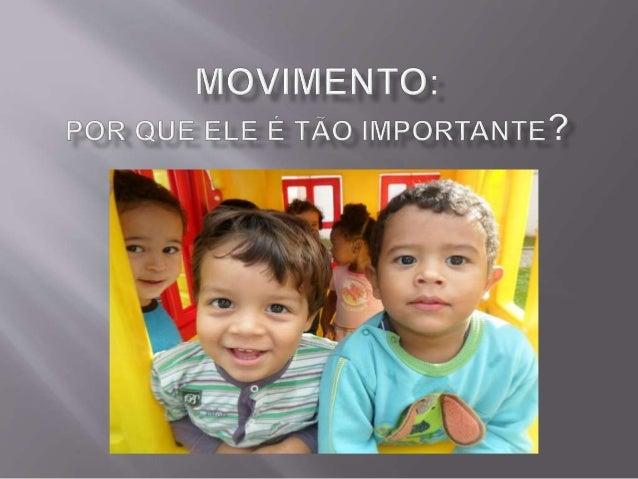 Criança é movimento,  energia e ação. É difícil  pensar na hipótese de  que alguém nunca  brincou.