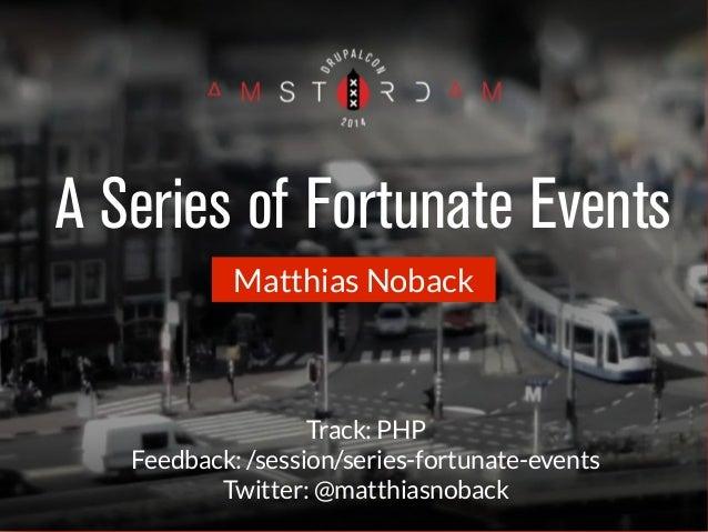 A Series of Fortunate Events  Matthias Noback  Track: PHP  Feedback: /session/series-fortunate-events  Twitter: @matthiasn...