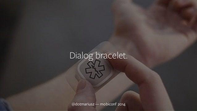 `  Dialog bracelet.  @dotmariusz — MobiConf mobiconf 2014