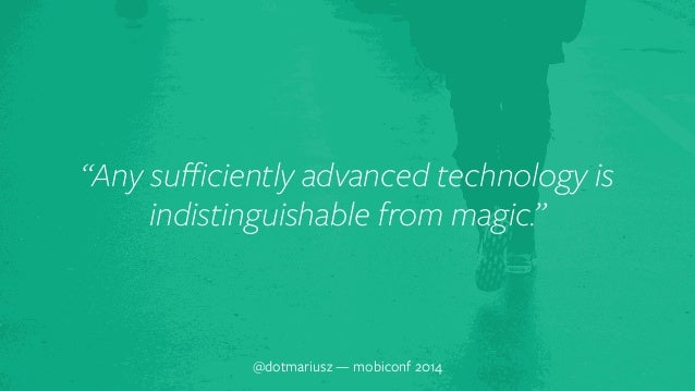 """""""Any sufficiently adv`anced technology is  indistinguishable from magic.""""  @dotmariusz — mobiconf 2014"""