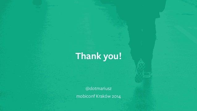 ` Thank you!  @dotmariusz  mobiconf Kraków 2014