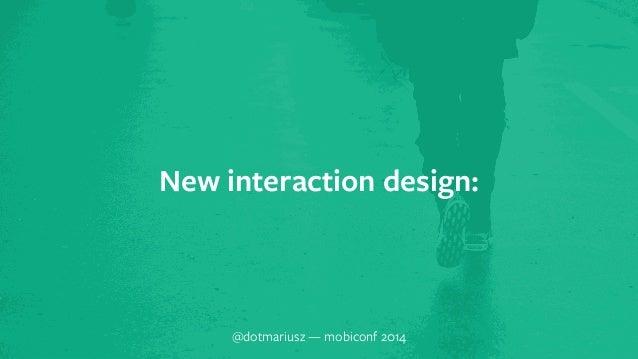 ` New interaction design:  @dotmariusz — mobiconf 2014