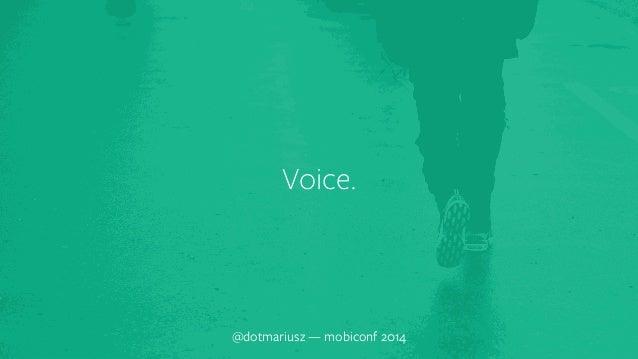 Voice.  @dotmariusz — mobiconf 2014