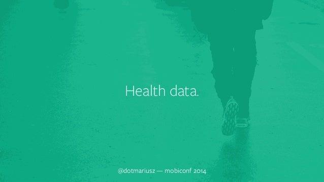Health data.  @dotmariusz — mobiconf 2014