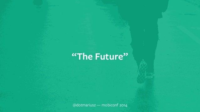 "` ""The Future""  @dotmariusz — mobiconf 2014"