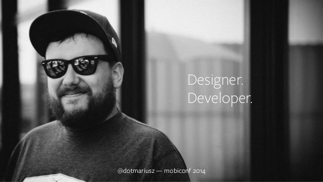 Designer.  Developer.  @dotmariusz — mobiconf 2014
