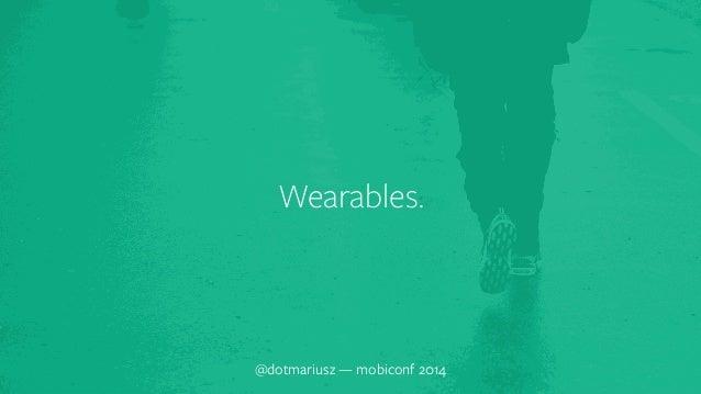 ` Wearables.  @dotmariusz — mobiconf 2014